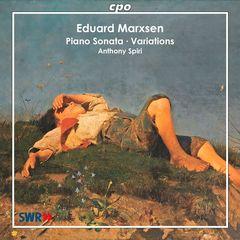 Anthony Spiri - Eduard Marxsen: Piano Sonata; Variations