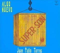 Juan Pablo Torres - Algo Nuevo: Súper-Son/Con Todos los Hierros
