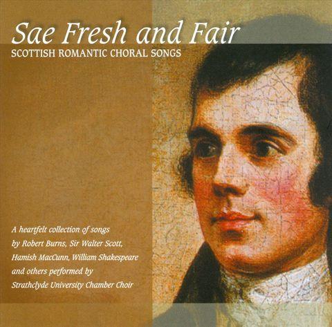 Strathclyde University Chamber Choir - Sae Fresh & Fair: Scottish Romantic Choral Songs