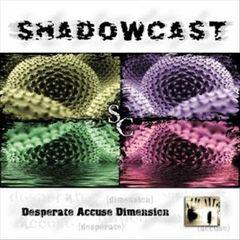 Shadowcast - Desperate Accuse Dimension
