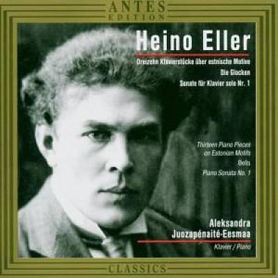 Aleksandra Juozapénaité - Heino Eller: 13 Piano Pieces on Estonian Motives; Bells; Piano Sonata No. 7