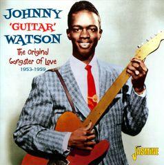 "Johnny ""Guitar"" Watson - The Original Gangster of Love: 1953-1959"