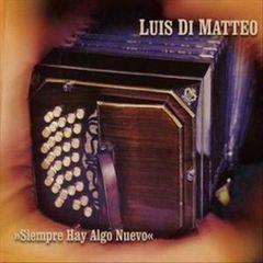 Luis Di Matteo - Siempre Hay Algo Nuevo/Tango   y   Mas   All