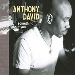 Anthony David - Something About You