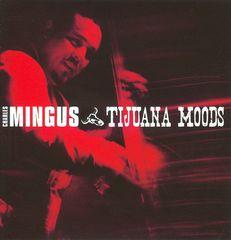 Charles Mingus - Tijuana Moods [Bonus Tracks]