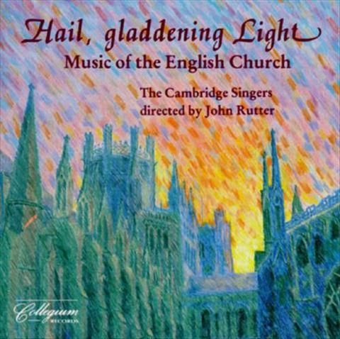 Cambridge Singers - Hail, Gladdening Light: Music of the English Church