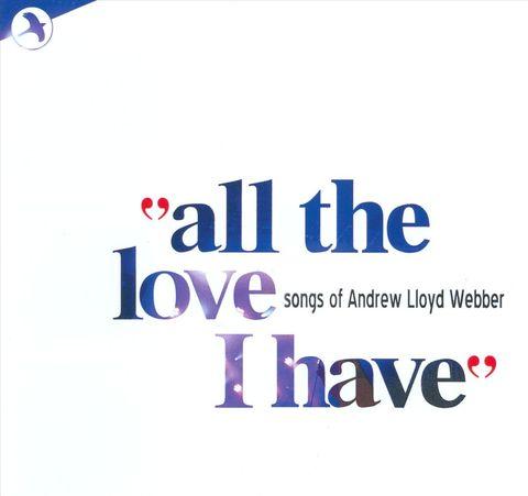 Andrew Lloyd Webber - All The Love I Have: Songs of Andrew Lloyd Webber