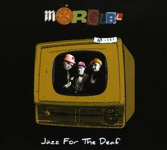 Mörglbl - Jazz for the Deaf