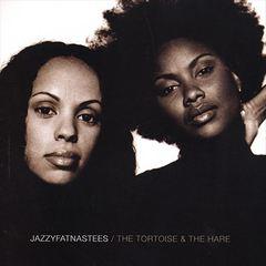 Jazzyfatnastees - The Tortoise & the Hare