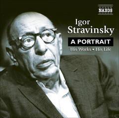 Stravinsky, I. - Igor Stravinsky: A Portrait