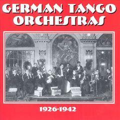 VARIOUS ARTISTS - German Tango Orchestras: 1926-1942