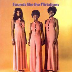The Flirtations - Sounds Like the Flirtations