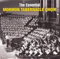 Mormon Tabernacle Choir - The Essential Mormon Tabernacle Choir