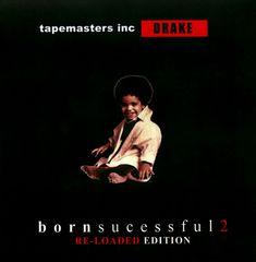 Drake - Born Successful, Vol. 2
