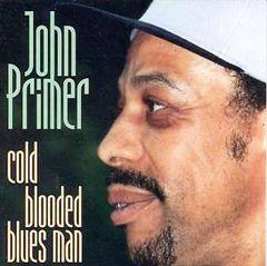 John Primer - Cold Blooded Blues Man