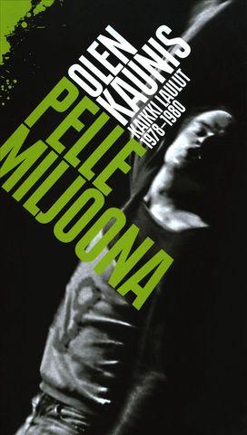 Pelle Miljoona - Olen Kaunis: Kaikki Laulut 1978-1980