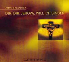 Calmus Ensemble - Dir, dir, Jehova, will ich singen