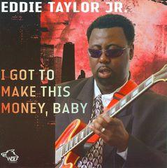 Eddie Taylor Jr. - I Got to Make This Money, Baby