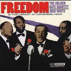 Golden Gate Quartet - Freedom: The Golden Gate Quartet & Josh White at the Library of Congress