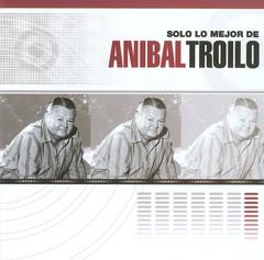 Aníbal Troilo - Solo lo Mejor De