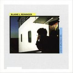 Blaine L. Reininger - Live in Brussels 82-86