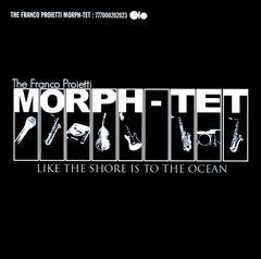 Franco Proietti Morph-Tet - Like The Shore Is To The Ocean