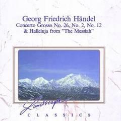 """Handel, G.F. - Georg Friedrich Händel: Concerto Grosso No. 26, No. 2, No. 12 & Halleluja from """"The Messiah"""""""