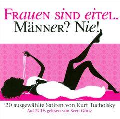 Various Artists - Kurt Tucholsky: Frauen Sind Eitel. Männer? Nie!