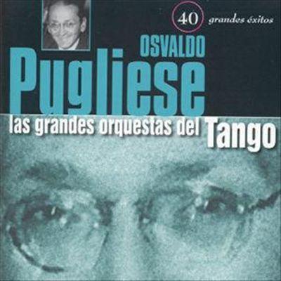 Osvaldo Pugliese - 40 Grandes Exitos
