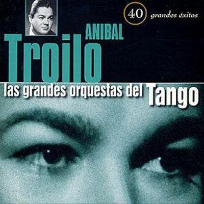 Aníbal Troilo - 40 Grandes Exitos
