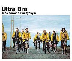 Ultra Bra - Sinä päivänä kun synnyin