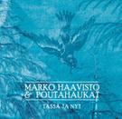 Marko Haavisto & Poutahaukat - Tässä ja nyt
