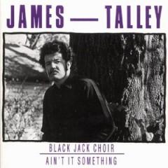 Talley, James - Black Jack Choir/Ain't It
