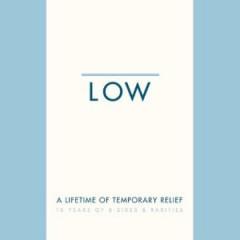Low - Low: A Lifetime Of Tempor