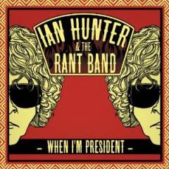 Hunter, Ian & The Rant Ba - When I'm President
