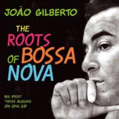 Gilberto, Joao - The Roots Of Bossa Nova