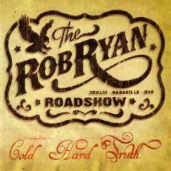 Ryan Roadshow, Rob - Cold Hard Truth