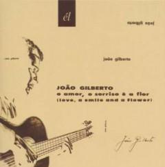 Gilberto, Joao - O Amor O Sorriso E A Flor
