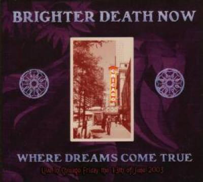 Brighter Death Now - Where Dreams Come True: Live in Chicago