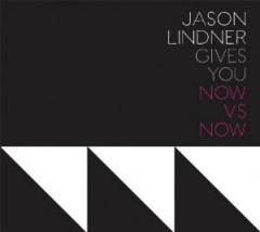 Lindner, Jason - Now Vs Now