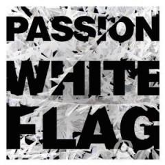 Passion - Passion:White Flag