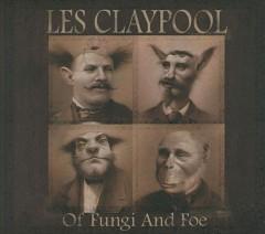 Claypool, Les - Of Fungi And Foe