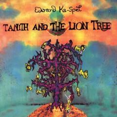 Ka Spel, Edward - Tanith And The Lion Tree