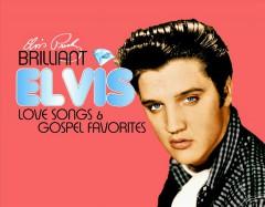 Presley, Elvis - Brilliant Elvis: Love
