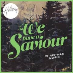 Hillsong - We Have A Saviour