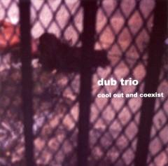 Dub Trio - Cool Out & Coexist
