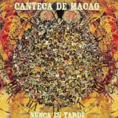 Canteca De Macao - Nunca Es Tarde
