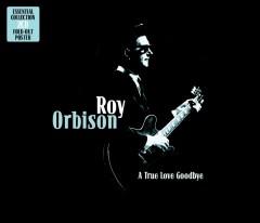 Orbison, Roy - A True Love Goodbye