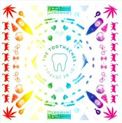Toothaches - O Be Joyful