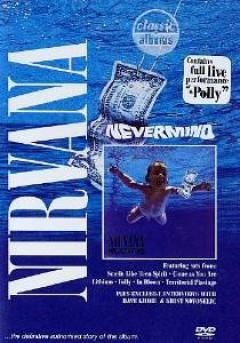 Nirvana - Classic Album: Nevermind